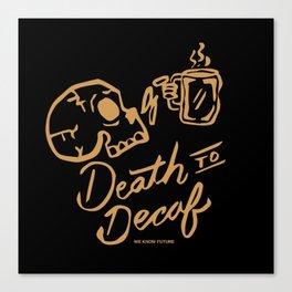 Death to Decaf Canvas Print