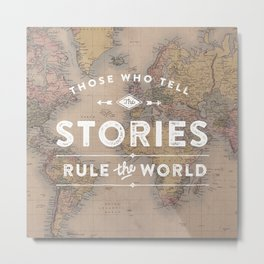 Those who tell the Stories, Rule the World. Metal Print
