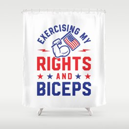Exercising My Rights And Biceps Shower Curtain