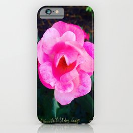 Pink Roses Don't Get Any Love - Pink Rose iPhone Case