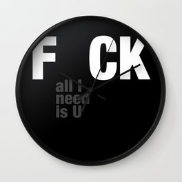 F_CK ALL I NEED IS YOU  Wall Clock