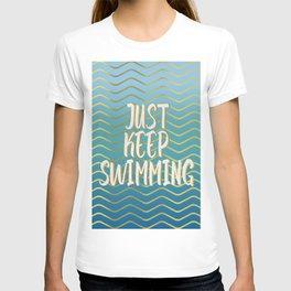 Just keep swimming! T-shirt