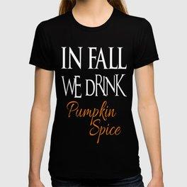 In Fall We Drink Pumpkin Spice T-shirt