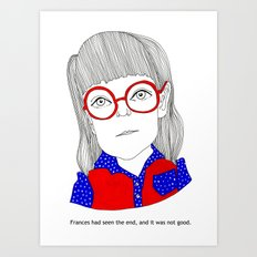 Frances Had Seen the End and It Was Not Good. Art Print