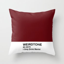 I Only Drink Merlot Throw Pillow