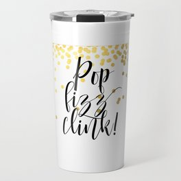 Pop Fizz Clink, Life Quote, Quote Printable, Party Poster, Inspirational Print, Printable Travel Mug