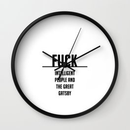 FUCK intelligent people and the great gatsby Wall Clock