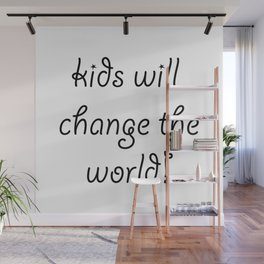 Kids will Change The World Wall Mural