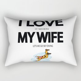 I Love it when my wife lets me go sky diving Rectangular Pillow