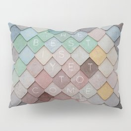 the best is yet to come Pillow Sham