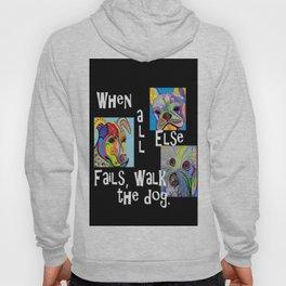 When All Else Fails, Walk the Dog Hoody