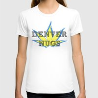 denver T-shirts featuring Denver Nugz by Brunsville