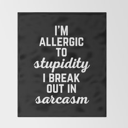 Allergic To Stupidity Funny Quote Throw Blanket