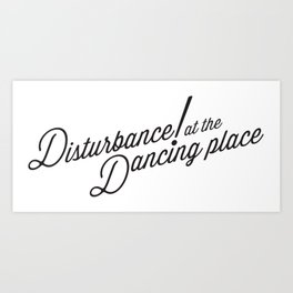 Disturbance at the Dancing Place Art Print