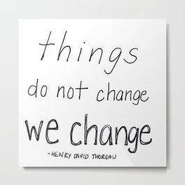Things Do Not Change, We Change Metal Print