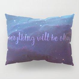 Everything Will Be Okay Pillow Sham