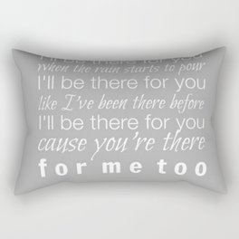 I'll be there for you Friends TV Show Theme Song Gray Rectangular Pillow