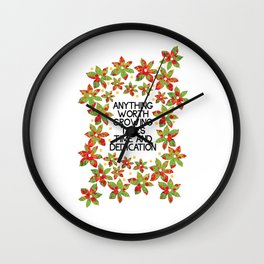Anything Worth Growing  Wall Clock