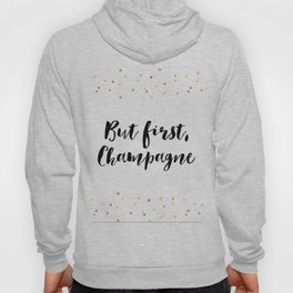 But First Champagne,Drink Sign,Wall Art,Quote Prints,Restaurant Decor,Typography Art,Wedding Hoody