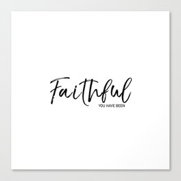 Faithful you have been Canvas Print