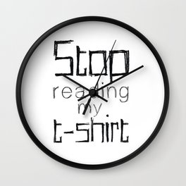 Stop Reading My t-shirt Wall Clock