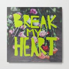Break My Heart Metal Print
