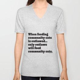 When feeding community cats is outlawed... (BLACK type on light garments) Unisex V-Neck