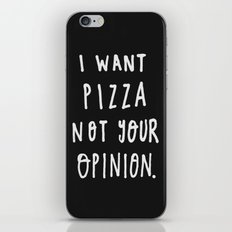 I Want Pizza Not Your Opinion - Typography Black & White iPhone & iPod Skin