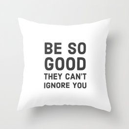 Be So good they can't ignore you Throw Pillow