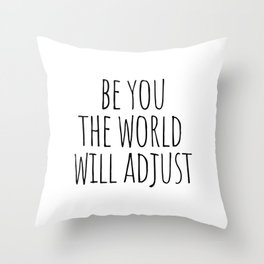 Be you the world will adjust Throw Pillow