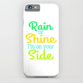 """A Shining Tee For A Wonderful You Saying """"Rain Or Shine I'm On Your Side"""" T-shirt Design iPhone Case"""
