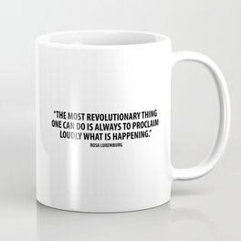 The most revolutionary thing one can do is always to proclaim loudly what is happening. Coffee Mug