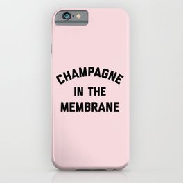 Champagne Membrane Funny Quote iPhone Case