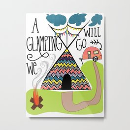 A glamping we will go Metal Print