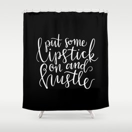 Put some lipstick on and hustle Shower Curtain