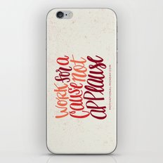 Work For A Cause, Not Applause iPhone & iPod Skin