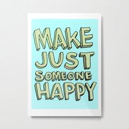 Make Just Someone Happy Metal Print