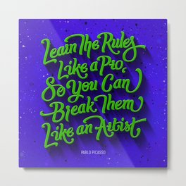 Learn the rules like a pro break them like an artist Metal Print
