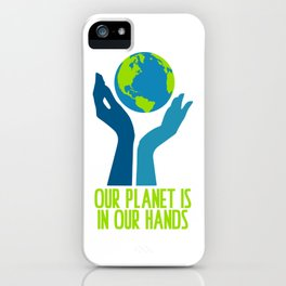 Our Planet Is In Our Hands iPhone Case