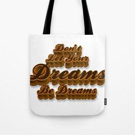 Don't Let Your Dreams Be Dreams Tote Bag