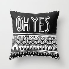 OH YES Throw Pillow
