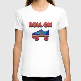 Roll On Rollerskate T-shirt