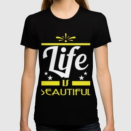 """Life is beautiful"" tee design. Stay and keep the positivism this seasons of giving with this tee!  T-shirt"