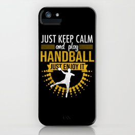 Just Keep Calm And Play Handball iPhone Case
