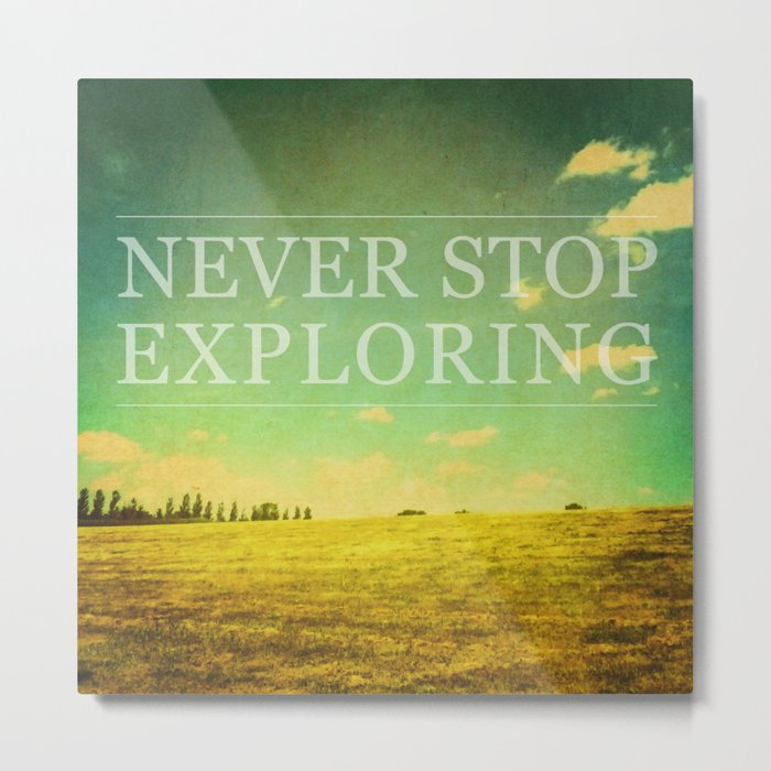 Never Stop Exploring Metal Print