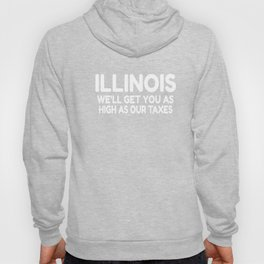 Illinois We'll Get You As High As Our Taxes - Illinois Weed product Hoody
