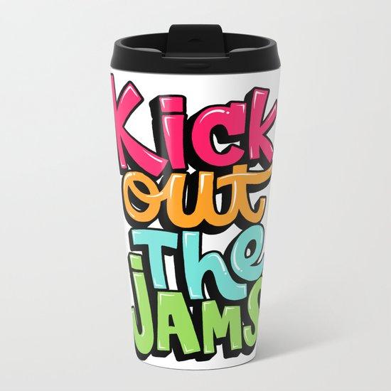 Kick out the jams Metal Travel Mug