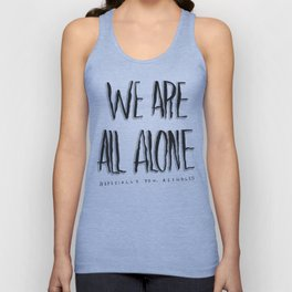 WE ARE ALL ALONE Unisex Tank Top