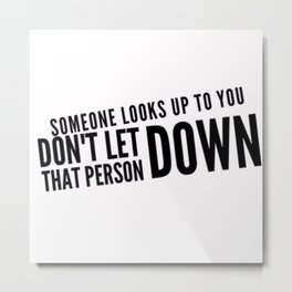 Someone Looks Up To You Metal Print