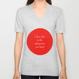 I Love You to the Refrigerator and Back! Unisex V-Neck